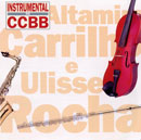 INSTRUMENTAL NO CCBB - ALTAMIRO CARRILHO E ULISSES ROCHA